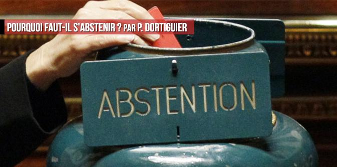 Pourquoi faut-il s'abstenir ? par Pierre Dortiguier