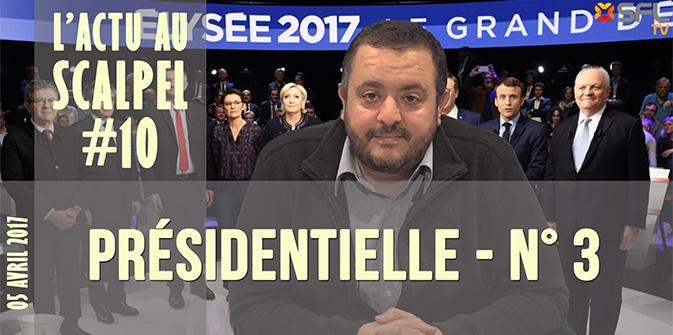 L'Actu au Scalpel #10 : Présidentielle 2017 – N°3