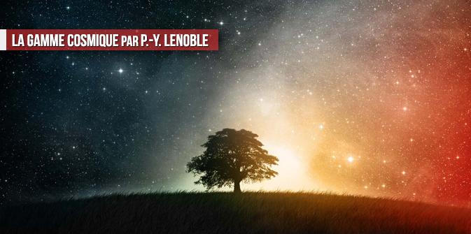 La gamme cosmique, par P.-Y. Lenoble