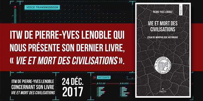 ITW de Pierre-Yves Lenoble qui nous présente son dernier livre, « Vie et mort des civilisations ».