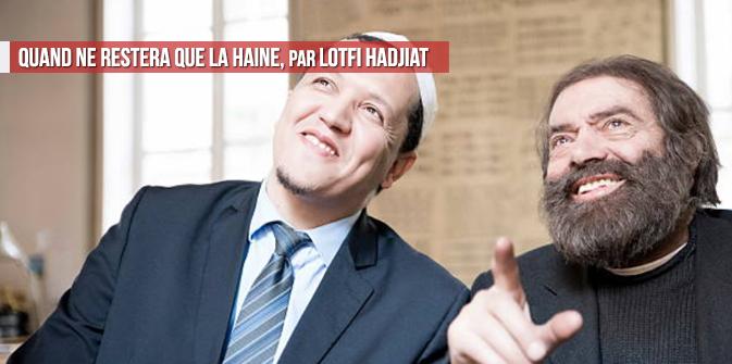 Quand ne restera que la haine, par Lotfi Hadjiat