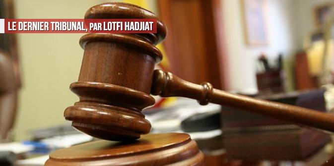 Le dernier tribunal, par Lotfi Hadjiat