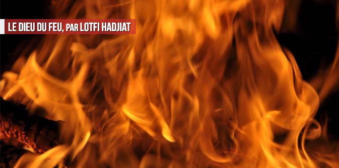Le dieu du feu, par Lotfi Hadjiat