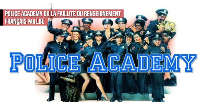 Police Academy ou la faillite du renseignement français, par LBE