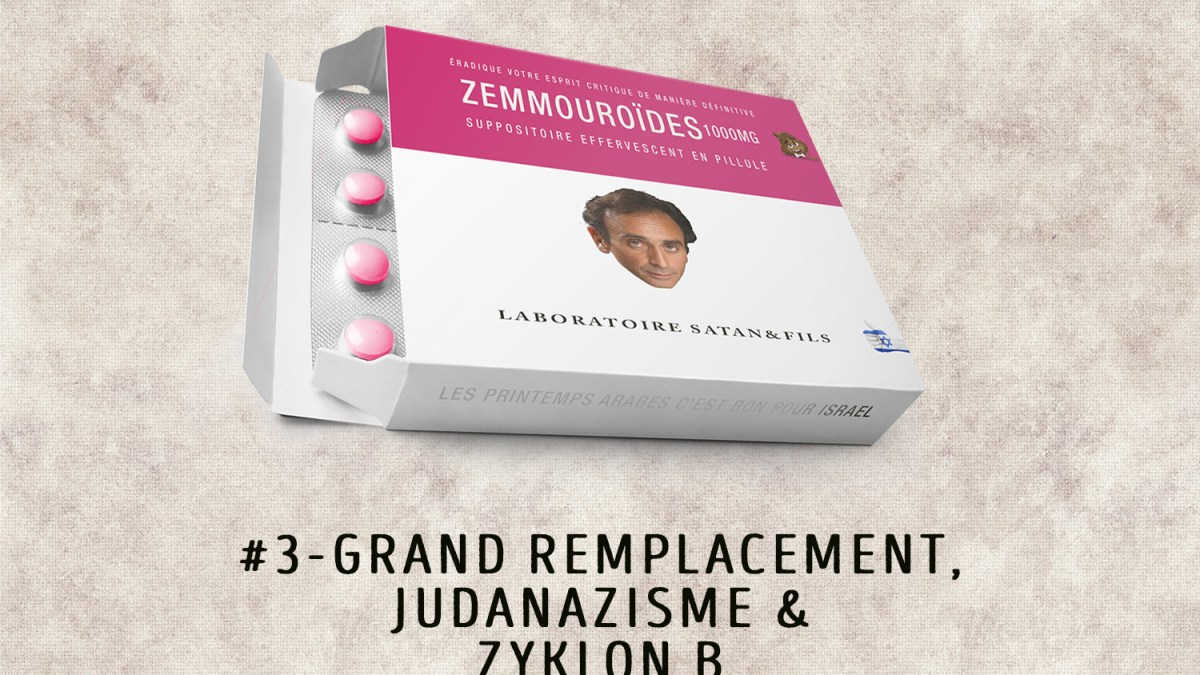 Zemmouroïdes # 3 – Grand remplacement, Judanazisme & Zyklon B