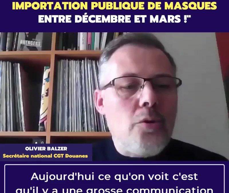 « Zéro importation de masques par l'état entre décembre et mars ! », dixit Olivier Balzer, Secrétaire national CGT douanes