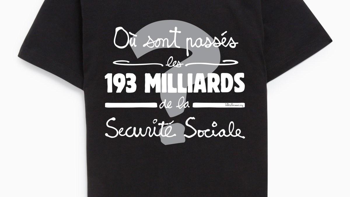 Visuel du t-shirt : «Où sont passés les 193 milliards de la Sécurité sociale ?»