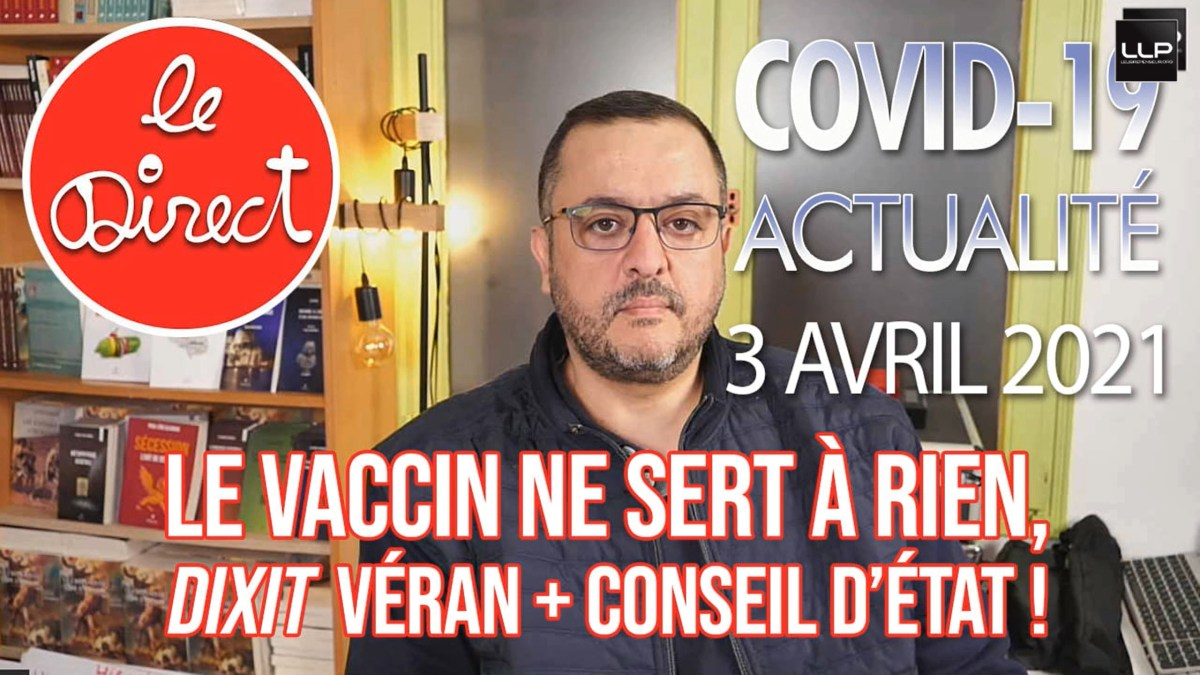 Direct 3 avril 2021 : le vaccin ne sert à rien, dixit Olivier Véran ! par Salim Laïbi