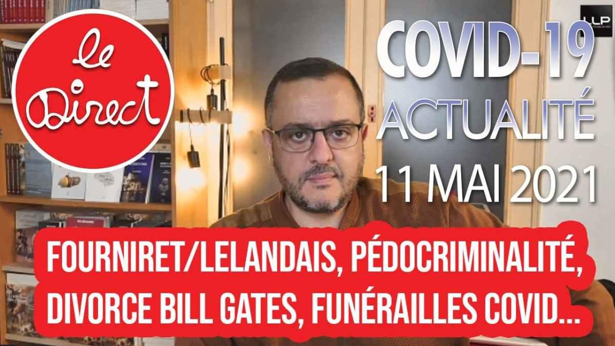 Direct 11 Mai 2021 : Fourniret/Lelandais, pédocriminalité, Bill Gates/Epstein, funérailles covid, MIT et covidiots…