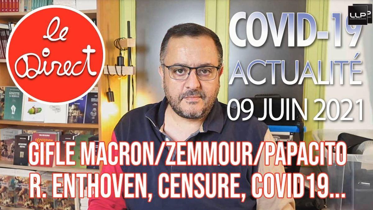 Direct du 9 juin 2021 : gifle Macron/Zemmour/Papacito, R. Enthoven, Covid-19 et origine du virus…