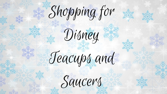 Shopping for Disney Teacups and Saucers