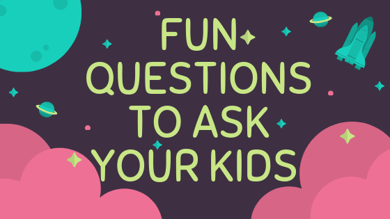 Fun Questions to Ask Your Kids.