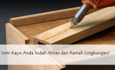 lem kayu alami aman dan ramah lingkungan