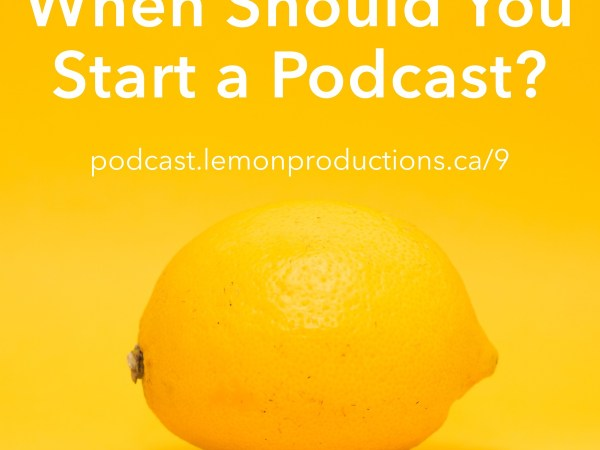 When should you start a podcast?