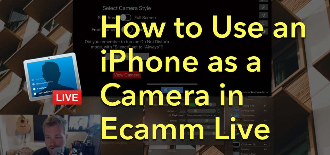 How to Use Your iPhone as a Camera in Ecamm Live for Live Streaming to Twitch, Periscope, or YouTube
