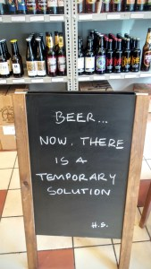 beer...now, there is a temporary solution