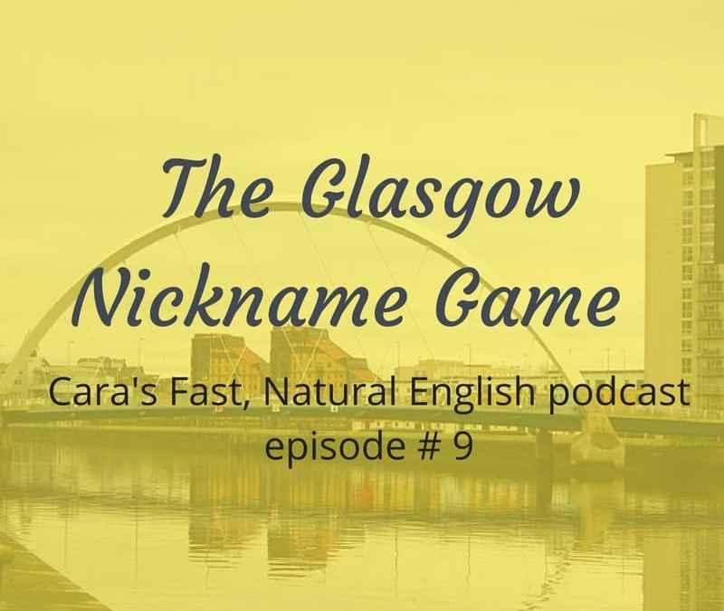 Podcast #9: The Glasgow Nickname Game