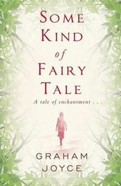 Cover for Some Kind of Fairy Tale by Graham Joyce