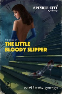 The Case of the Little Bloody Slipper (Spindle City Mysteries 1)