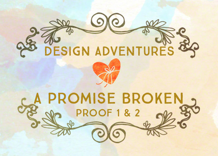 Design Adventures: A Promise Broken Proof 1 & 2