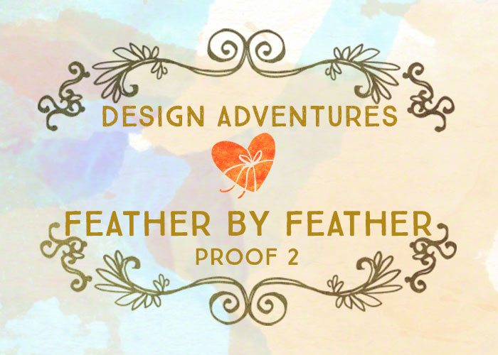 Design Adventures: Feather by Feather Proof 2