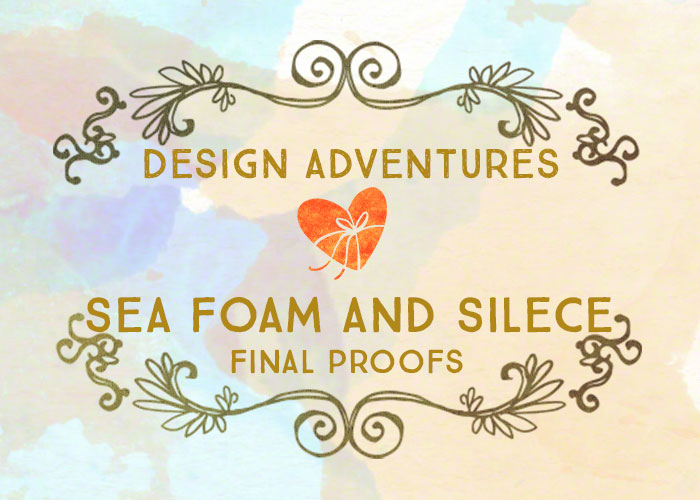 Design Adventures: Sea Foam and Silence Final Proofs