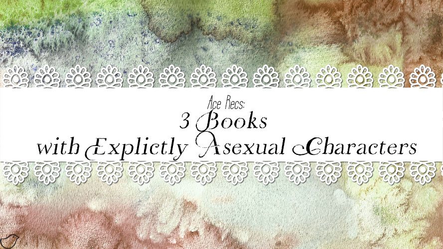 Ace Recs: 3 Books with Explictly Asexual Characters