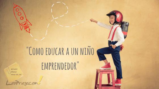 como educar a un niño emprendedor