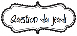 Rituel : la question du jour !