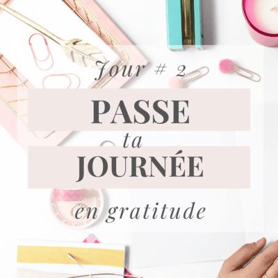 Jour # 2 : Passe ta journée dans une atmosphère de gratitude