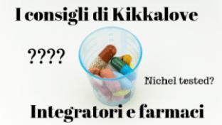I consigli di Kikkalove su integratori e farmaci