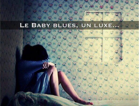 Le baby blues un luxe