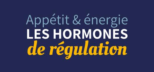 Les hormones de régulation de l'appétit et de l'énergie