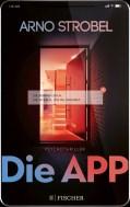 Arno Strobel: Die App - Sie kennen dich. Sie wissen, wo du wohnst.