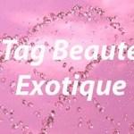 tag beaute exotique