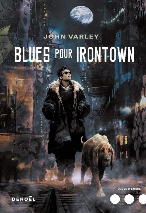 Gens de la Lune, tome 3 : Blues pour Irontown de John Varley