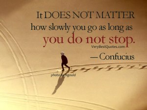 Education-quotes-It-DOES-NOT-MATTER-how-slowly-you-go-as-long-as-you-do-not-stop.