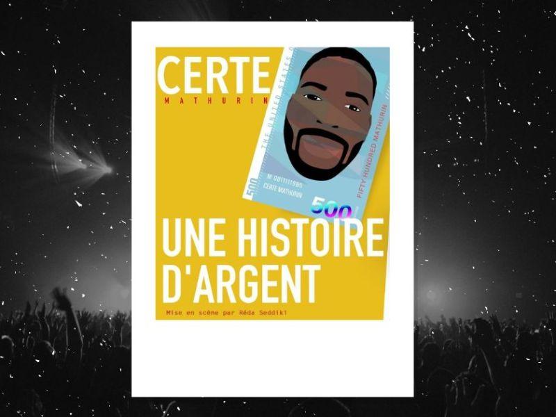 Une histoire d'argent : affiche du spectacle de Certe Mathurin à la Petite Loge