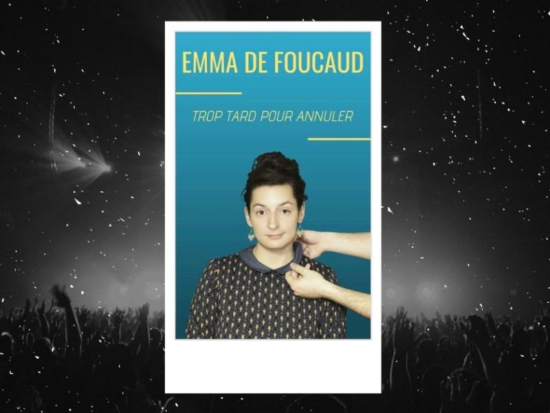 Emma de Foucaud : affiche du spectacle Trop tard pour annuler à la Petite Loge