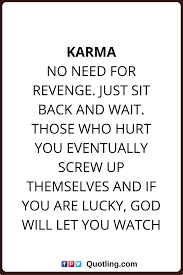 karma quotes Karma: No need for revenge. Just sit back and wait ...
