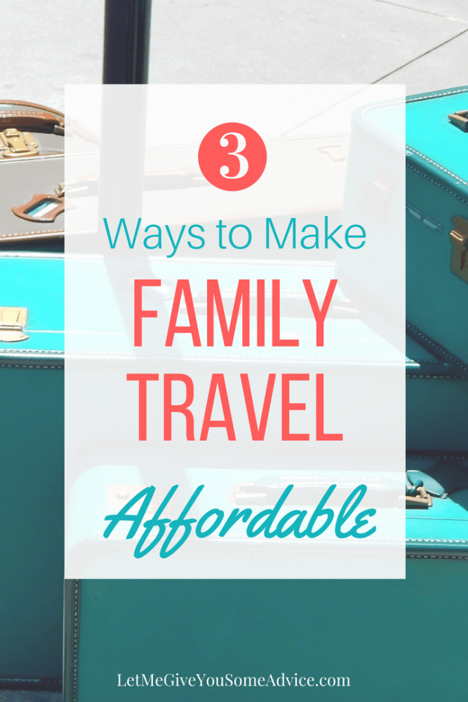 3 Ways to Make Family Travel More Affordable from Let Me Give You Some Advice