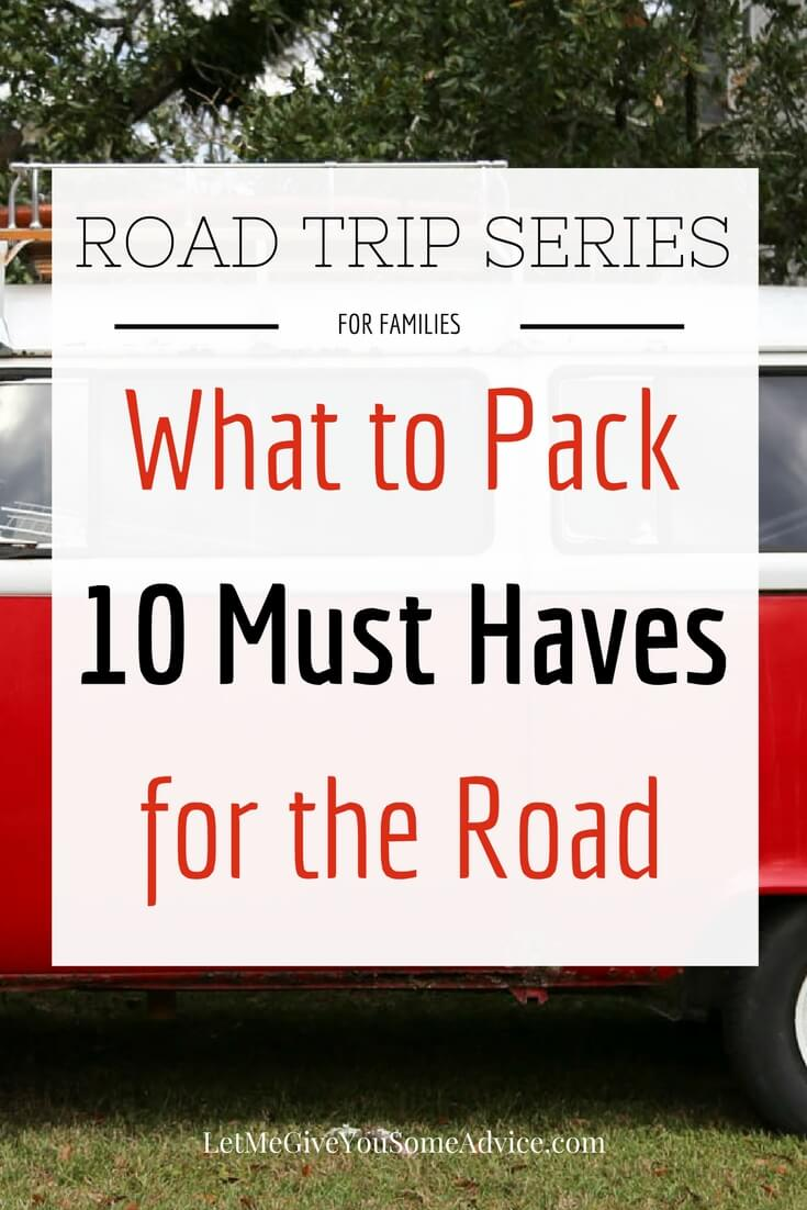 What to pack on your family road trip. Here are  10 Must-Have items before you hit the road with your kids to make sure you are safe and organized.