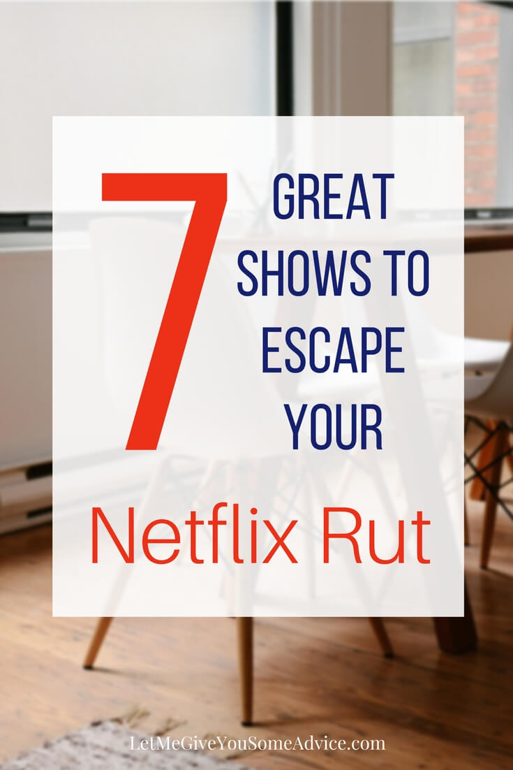 7 great shows to help you escape your Netflix rut. Stop wasting your precious kid-free viewing time and check out these shows.