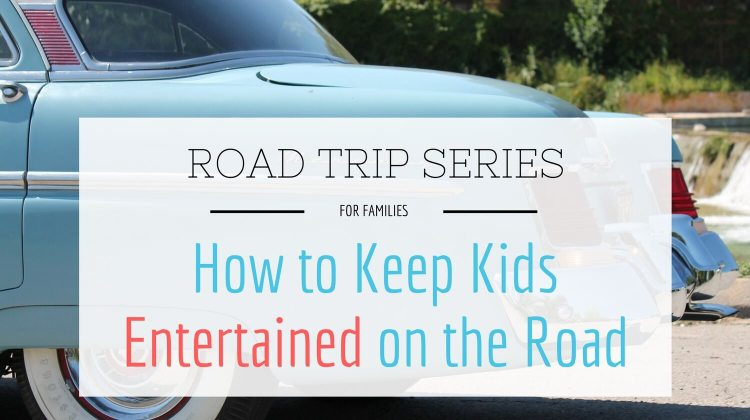 Road Trip Series: Part 3 – How to Keep Kids Entertained on the Road