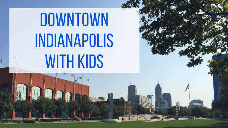 Downtown Indianapolis with Kids