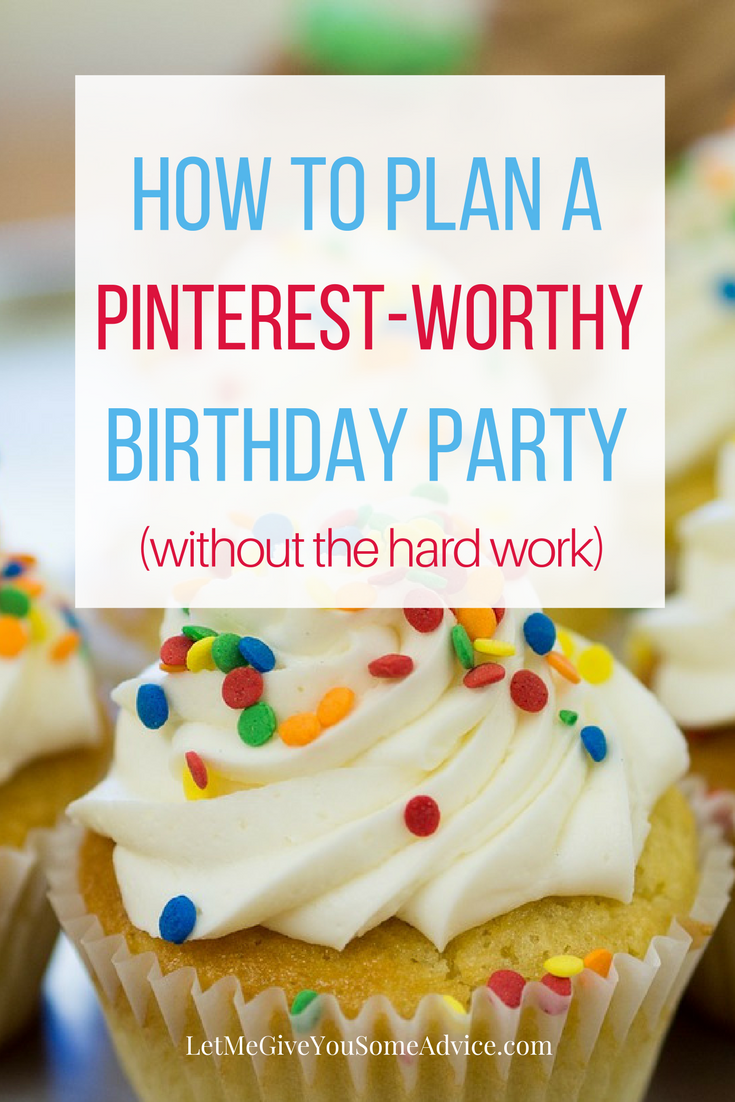 How to Plan a Pinterest-Worthy Birthday Party (without the hard work). With these simple tips, you can make your next party look fantastic but avoid spending lots of money and time. It's easier than you think!