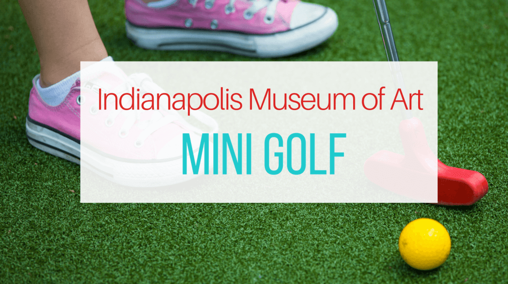 Mini Golf at Indianapolis Art Museum from Let Me Give You Some Advice