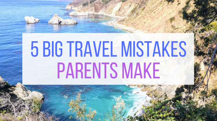 5 Big Travel Mistakes Parents Make from Let Me Give You Some Advice