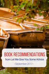 What I'm Reading September 2017 Book Recommendations from Let Me Give You Some Advice
