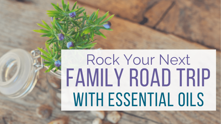 Rock Your Next Family Road Trip with Essential Oils